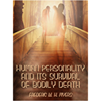 Human Personality and Its Survival of Bodily Death (Illustrated)