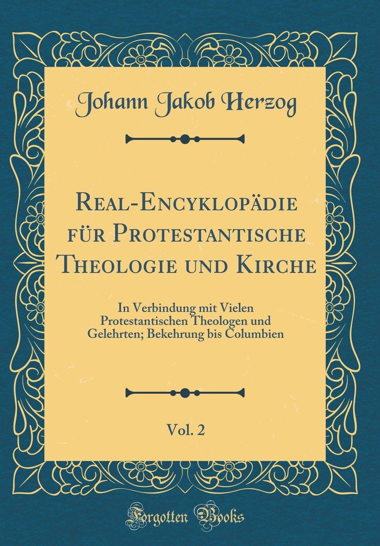 Download Real-Encyklopädie für Protestantische Theologie und Kirche, Vol. 2: In Verbindung mit Vielen Protestantischen Theologen und Gelehrten; Bekehrung bis Columbien (Classic Reprint) (German Edition) pdf
