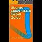 Ubuntu Linux 18.04 Install Guide (Ubuntu Linux Install Guides)