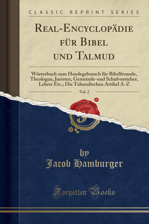 Real-Encyclopädie für Bibel und Talmud, Vol. 2: Wörterbuch zum Handegebrauch für Bibelfreunde, Theologen, Juristen, Gemeinde-und Schulvorsteher. A-Z (Classic Reprint) (German Edition) pdf epub