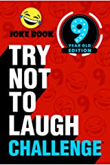 Try Not to Laugh Challenge 9 Year Old Edition: A Hilarious and Interactive Joke Book Toy Game for Kids - Silly One-Liners, Knock Knock Jokes, and More for Boys and Girls Age Nine Kindle Edition