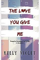The Love You Give Me: a novelette Kindle Edition