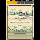 DNA and RNA Basics: A Walkthrough Guide to Replication, Transcription and Translation (Walkthrough Basics Book 8)