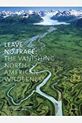Leave No Trace: The Vanishing North American Wilderness Hardcover