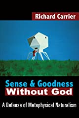 Sense and Goodness Without God: A Defense of Metaphysical Naturalism Paperback