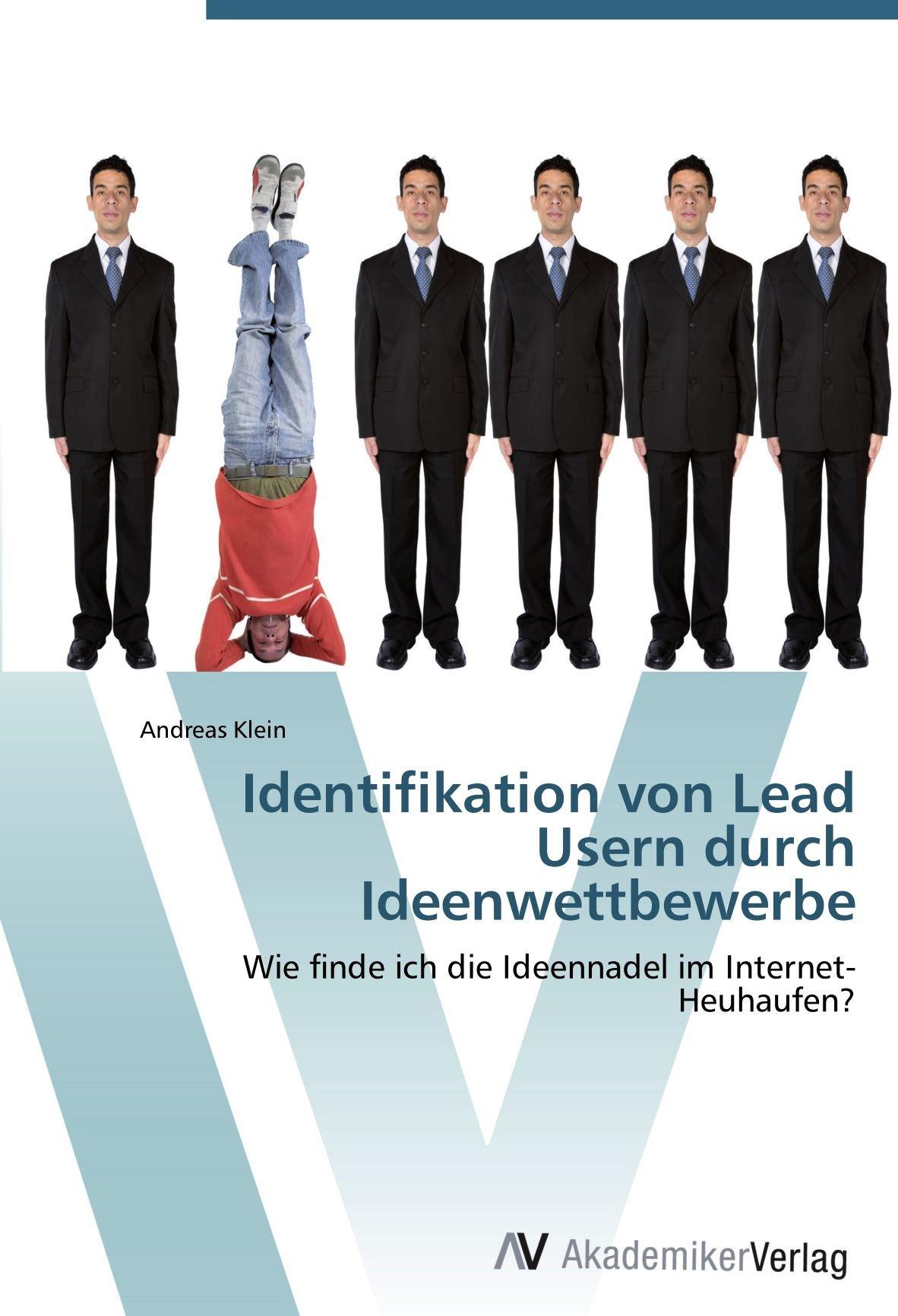 Identifikation von Lead Usern durch Ideenwettbewerbe: Wie finde ich die Ideennadel im Internet-Heuhaufen? (German Edition) ebook