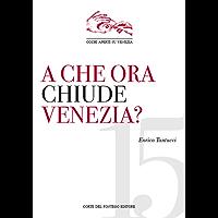 A che ora chiude Venezia?: Breve guida alla disneylandizzazione della città (Occhi aperti su Venezia Vol. 15)