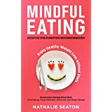 Mindful Eating: Develop a Better Relationship with Food through Mindfulness, Overcome Eating Disorders (Overeating, Food Addi