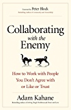 Collaborating with the Enemy: How to Work with People You Don't Agree with or Like or Trust