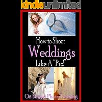 How To Shoot Weddings Like A Pro! (On