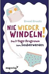 Nie wieder Windeln!: Das 3-Tage-Programm zum Sauberwerden (German Edition) Kindle Edition