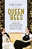 Queen Bees: Six Brilliant and Extraordinary Society Hostesses Between the Wars – A Spectacle of Celebrity, Talent, and Burning Ambition