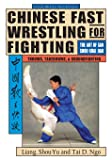 Chinese Fast Wrestling for Fighting: THe Art of San Shou Kuai Jiao: Art of San Shou Kuia Jiao