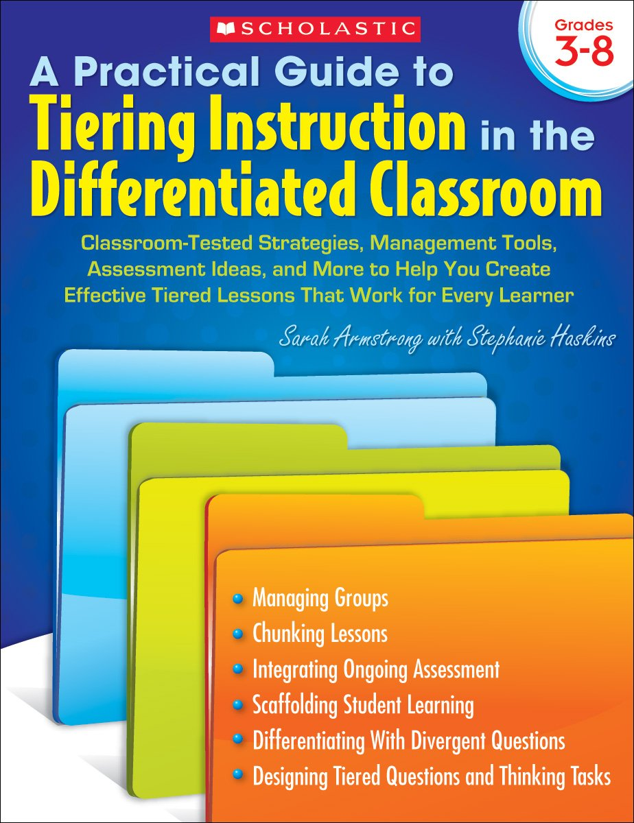 Read Online A Practical Guide to Tiering Instruction in the Differentiated Classroom: Classroom-Tested Strategies, Management Tools, Assessment Ideas, and More to ... Tiered Lessons That Work for Every Learner ebook