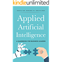 Applied Artificial Intelligence: A Handbook For Business Leaders (English Edition)