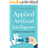 Applied Artificial Intelligence: A Handbook For Business Leaders