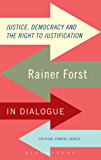 Justice, Democracy and the Right to Justification: Rainer Forst in Dialogue (Critical Powers)