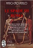 LE SPADE DI ROMA: Questo è il tempo degli eroi!