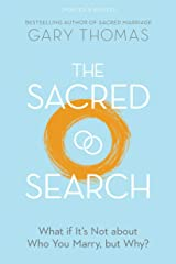 The Sacred Search: What if It's Not about Who You Marry, but Why? Kindle Edition