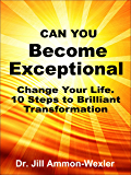 Can You BECOME EXCEPTIONAL: Change your life. 10 Steps to a Brilliant Transformation