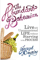 The Abundant Bohemian: How To Live An Unconventional Life Without Starving in the Process Kindle Edition