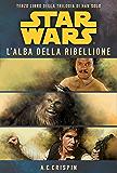 Star Wars - La Trilogia di Han Solo 3 - L'Alba della Ribellione