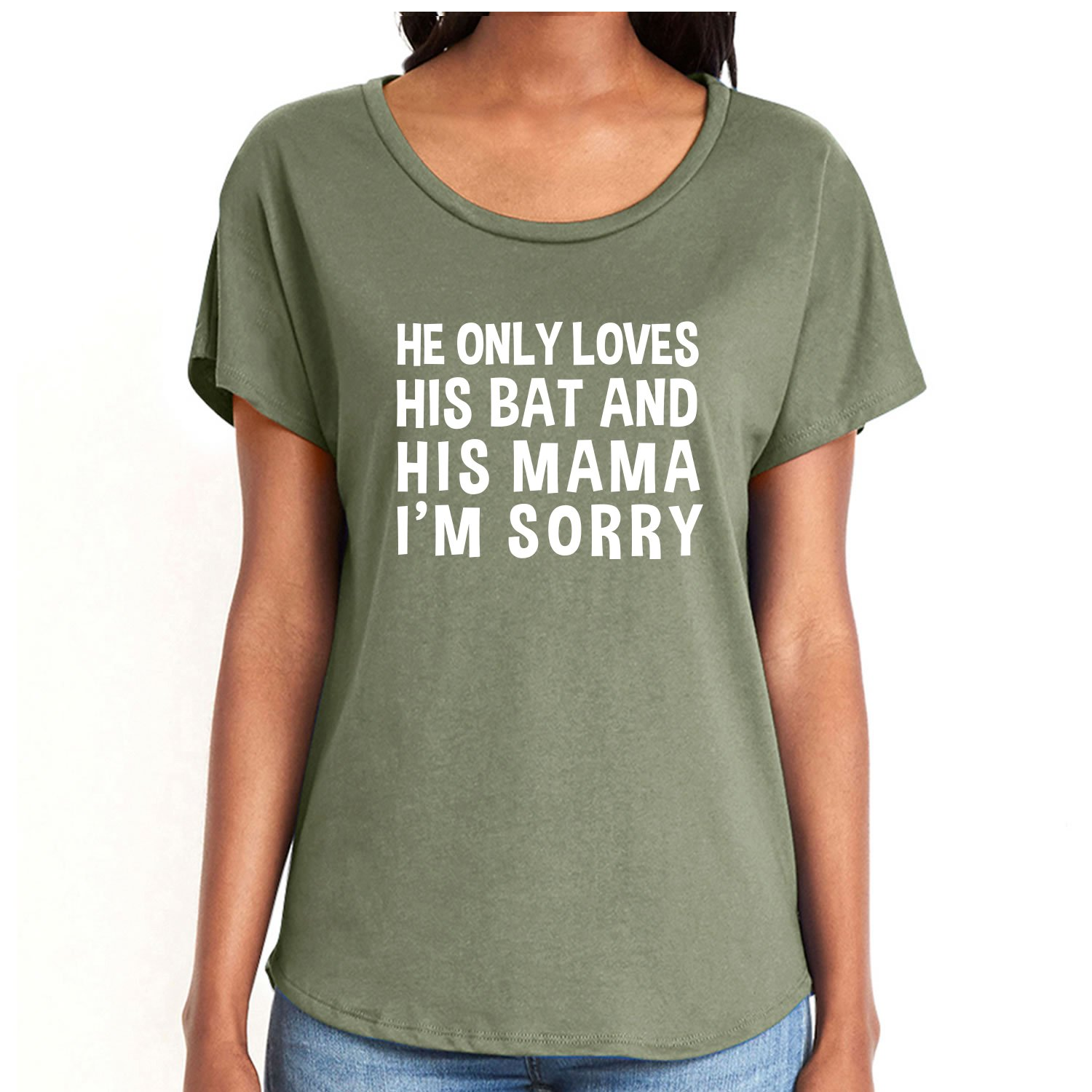 HE ONLY Loves HIS Bat & HIS Mama Womens Dolman Tee in Military Green - XX-Large