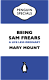 Being Sam Frears: A Life Less Ordinary (Penguin Specials)