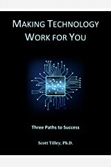 Making Technology Work for You: Three paths to success Kindle Edition