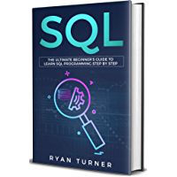 SQL: The Ultimate Beginner's Guide to Learn SQL Programming Step by Step (English Edition)