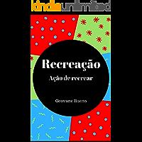 Recreação: ação de recrear