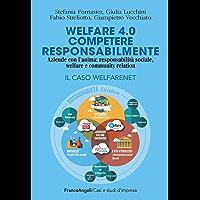 Welfare 4.0: Competere responsabilmente. Aziende con l'anima: responsabilità sociale, welfare e community relation. Il caso WelfareNet