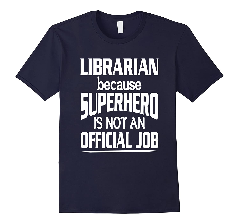 Librarian Because Superhero Isnt A Job Title T-Shirt-TD
