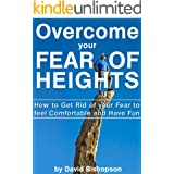 Overcome your Fear of Heights: How to Get Rid of your Fear to Feel Comfortable and Have Fun