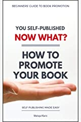You Self-Published, Now What? How to Promote Your Book (Self-Publishing Made Easy 2) Kindle Edition
