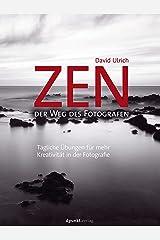 Zen – der Weg des Fotografen: Tägliche Übungen für mehr Kreativität in der Fotografie (German Edition) Kindle Edition