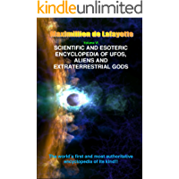 Volume 6. Scientific and Esoteric Encyclopedia of UFOs, Aliens and Extraterrestrial Gods (UFOs and Extraterrestrials from A to Z)