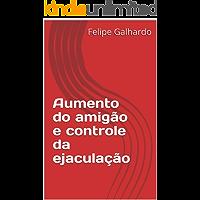 Aumento do amigão e controle da ejaculação (Deus do sexo Livro 1)