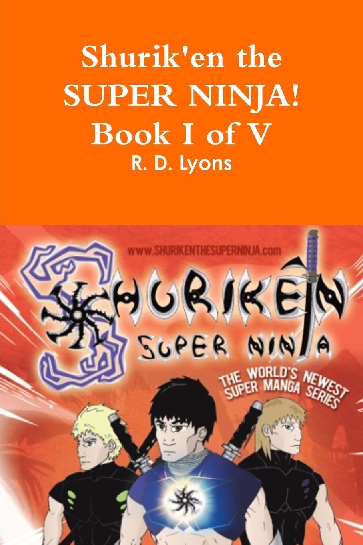 SHURIKEN the Super Ninja! Book I of V: R. D. Lyons ...