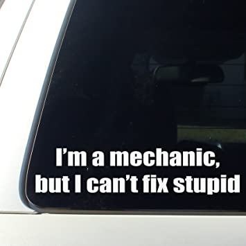 Amazoncom Im A Mechanic But I Cant Fix Stupid Funny Decal - Funny decal stickers for cars