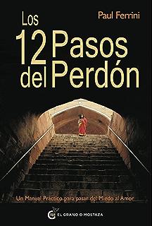 Los 12 pasos del perdón: Un manual práctico para pasar del miedo al amor (
