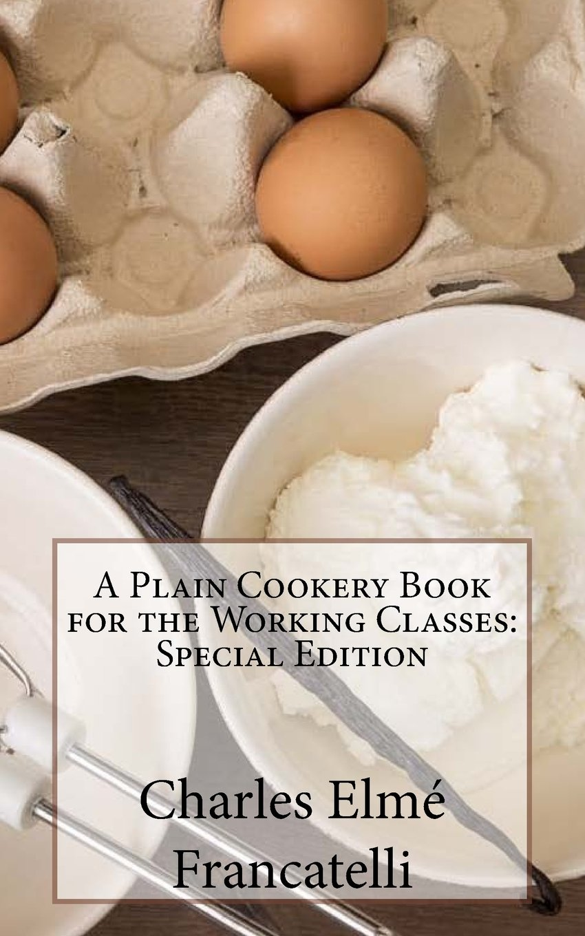 Read Online A Plain Cookery Book for the Working Classes: Special Edition ebook