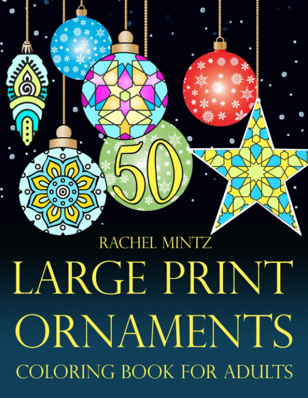 50 Large Print Ornaments Coloring Book For Adults 50 Easy Christmas Tree Decorations To Color Simple Xmas Designs For Beginners And Visually Impaired Mintz Rachel 9798578788994 Amazon Com Books
