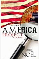 The New America Project: 6th Hour Kindle Edition