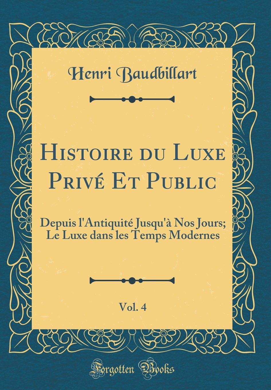 Download Histoire du Luxe Privé Et Public, Vol. 4: Depuis l'Antiquité Jusqu'à Nos Jours; Le Luxe dans les Temps Modernes (Classic Reprint) (French Edition) PDF