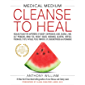 Medical Medium Cleanse to Heal: Healing Plans for Sufferers of Anxiety, Depression, Acne, Eczema, Lyme, Gut Problems, Brain Fog, Weight Issues, Migraines, ... Vertigo, Psoriasis, Cys (English Edition)