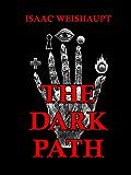 The Dark Path: Conspiracy Theories of Illuminati and Occult Symbolism in Pop Culture, the New Age Alien Agenda & Satanic Transhumanism