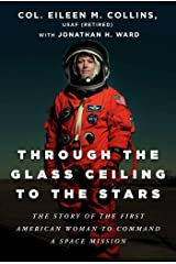 Through the Glass Ceiling to the Stars: The Story of the First American Woman to Command a Space Mission Hardcover