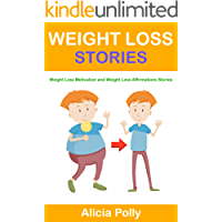 Weight Loss Stories: Weight Loss Motivation and Weight Loss Affirmations Stories (English Edition)