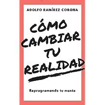 Cómo cambiar tu realidad: Reprogramando tu mente (Spanish Edition) Jan 28, 2018